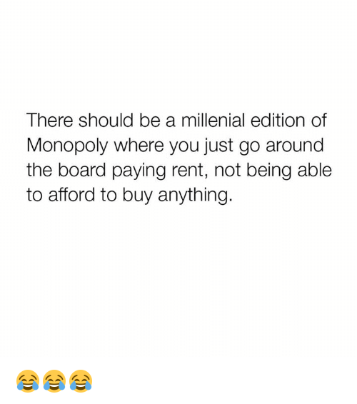 Dank, Monopoly, and Board: There should be a millenial edition of  Monopoly where you just go around  the board paying rent, not being able  to afford to buy anything. 😂😂😂