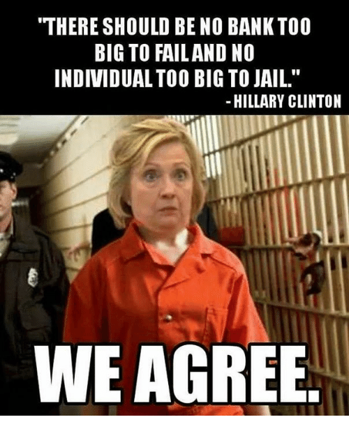 there should be no bank too big to fail and 21418101 ✅ 25 best memes about jail hillary jail hillary memes