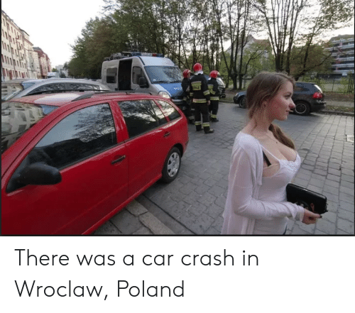 There Was A Car Crash In Wroclaw Poland Funny Meme On Me Me