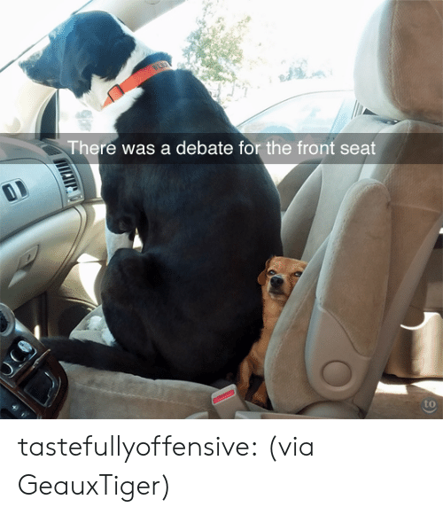 Reddit, Tumblr, and Blog: There was a debate for the front seat  to tastefullyoffensive:  (via GeauxTiger)