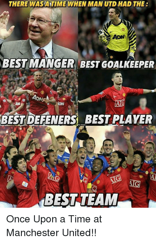 THERE WASATIME WHEN MAN UTD HAD THE AON BEST MANGER BEST ...