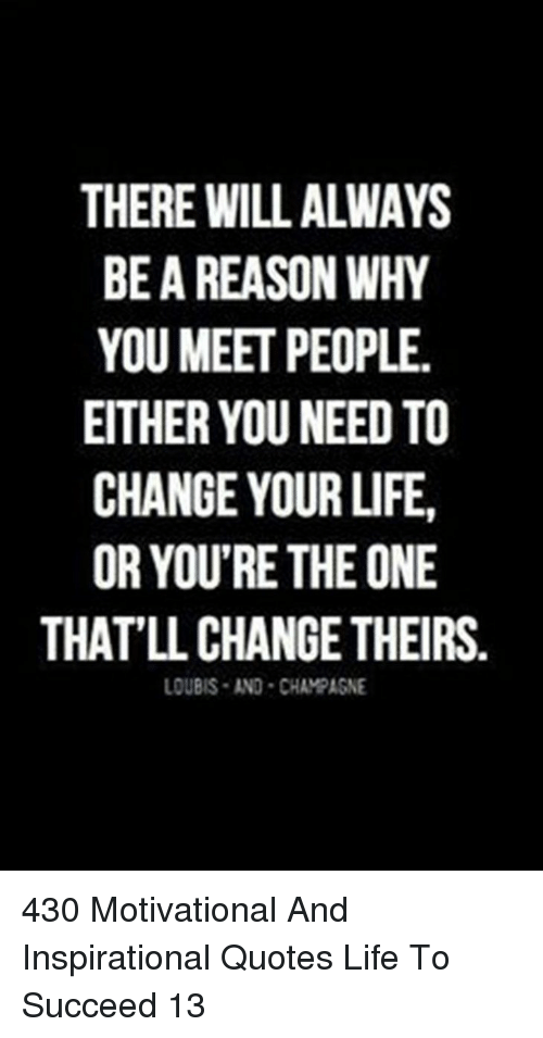 There Will Always Be A Reason Why You Meet People Either You Need To