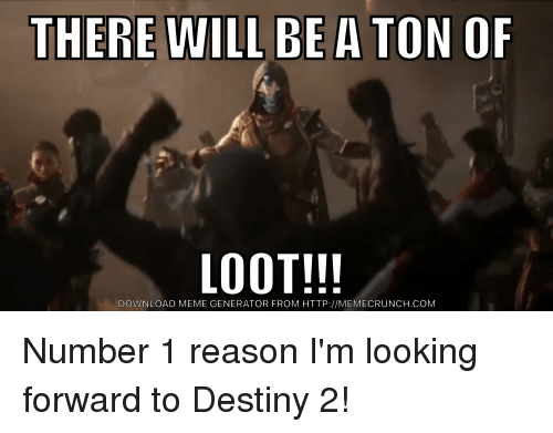 there will be a ton of loot download meme generator from