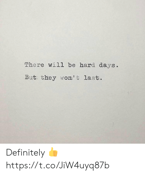 Definitely, Will, and They: There will be hard days.  But they won't last. Definitely 👍 https://t.co/JiW4uyq87b