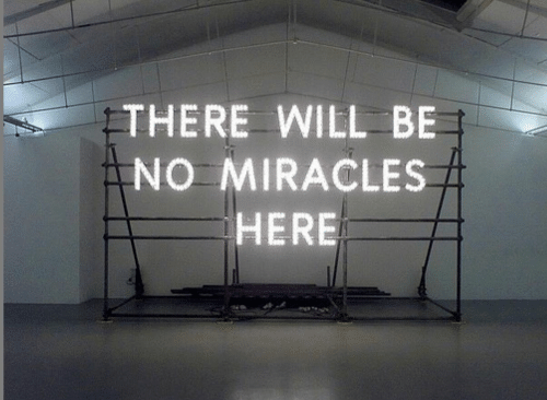 Miracles, Will, and There: THERE WILL BE  NO MIRACLES  HERE