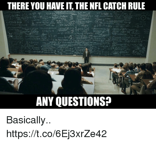 Football, Nfl, and Sports: THERE YOU HAVE IT, THE NFL CATCH RULE  ANY QUESTIONS? Basically.. https://t.co/6Ej3xrZe42