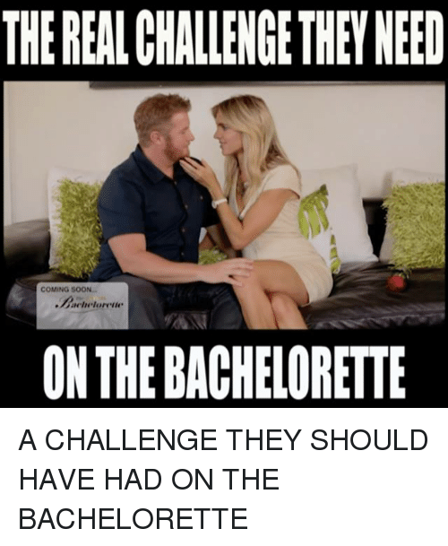 Memes Bachelorette And The THEREALCHALLENGETHEN NEED COMING SOON ON THE BACHELORETTE