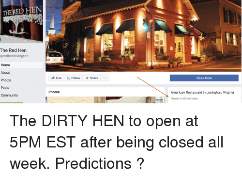 Community, Dirty, and American: THERED HEN  The Red Hen  @redhenlexington  Home  About  Photos  Posts  Community  Like FollowShare  Book Now  Photos  American Restaurant in Lexington, Virginia  Opens in 60 minutes