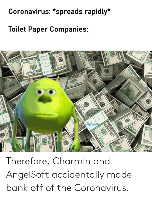 Therefore Charmin And Angelsoft Accidentally Made Bank Off Of The