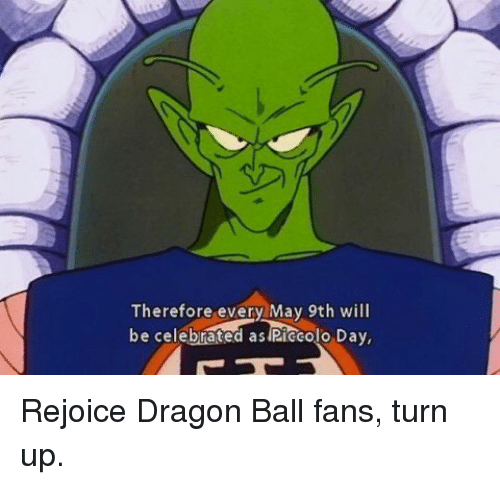 Funny, Piccolo, and Turn Up: Therefore every May 9th will  be celebrated as Piccolo Day, Rejoice Dragon Ball fans, turn up.