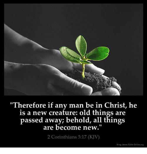 Therefore if Any Man Be in Christ He Is a New Creature Old Things