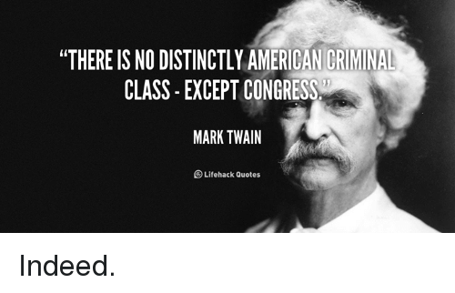 """Memes, Mark Twain, and 🤖: """"THEREIS NO DISTINCTLY AMERICAN CRIMINAL  CLASS EXCEPT CONGRESS  MARK TWAIN  Lifehackt Quotes Indeed."""