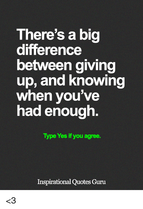 Theres A Big Difference Between Giving Up And Knowing When Youve
