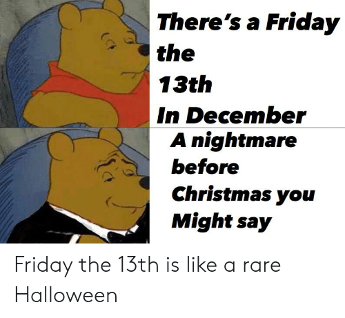 There's a Friday the 13th in December a Nightmare Before ...