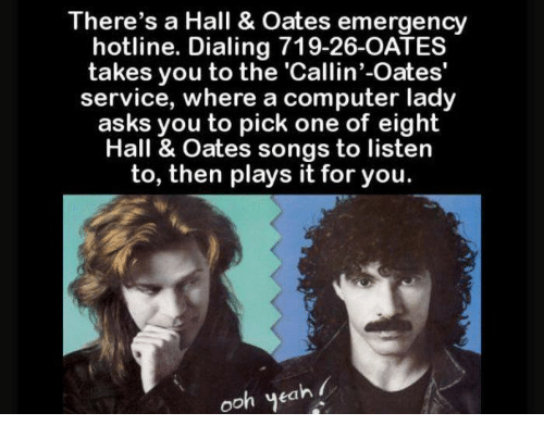 Theres A Hall Oates Emergency Hotline Dialing 719 26 Oates Takes