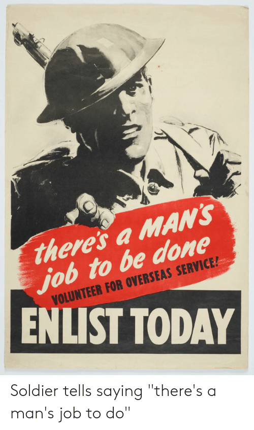 """Today, Job, and Soldier: there's a MAN'S  job to be done  VOLUNTEER FOR OVERSEAS SERVICE!  ENLIST TODAY Soldier tells saying """"there's a man's job to do"""""""