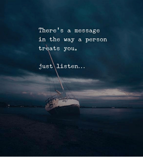 You, Person, and Just: There's a message  in the way a person  treats you,  just listen...