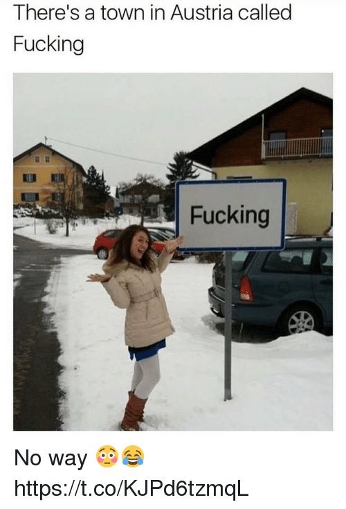 Fucking, Austria, and Town: There's a town in Austria called  Fucking  Fucking No way 😳😂 https://t.co/KJPd6tzmqL