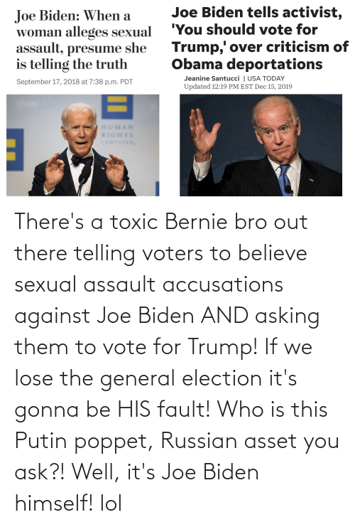 Joe Biden, Lol, and Putin: There's a toxic Bernie bro out there telling voters to believe sexual assault accusations against Joe Biden AND asking them to vote for Trump! If we lose the general election it's gonna be HIS fault! Who is this Putin poppet, Russian asset you ask?! Well, it's Joe Biden himself! lol
