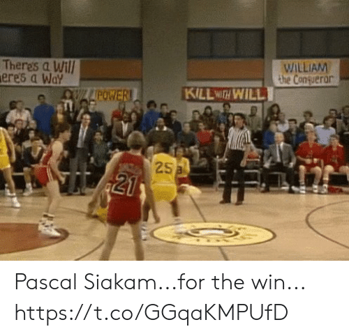 Sports, Pascal, and Will: Theres a Wil  eres a Wa  WILLIAM  the Congueror  KILLwa WILL  POWE  25 Pascal Siakam...for the win... https://t.co/GGqaKMPUfD