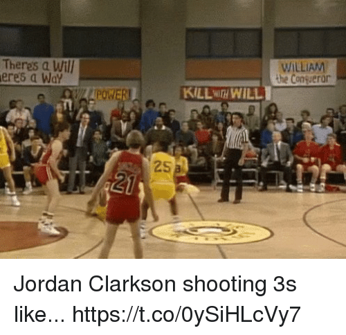 Jordan Clarkson, Memes, and Jordan: Theres a Wil  eres a Wa  WILLIAM  the Congueror  POWE  KILLwa WILL  25 Jordan Clarkson shooting 3s like... https://t.co/0ySiHLcVy7