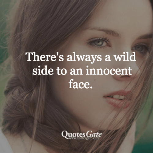 5939d4a7b25df There s Always a Wild Side to an Innocent Face Uotes Gate ...