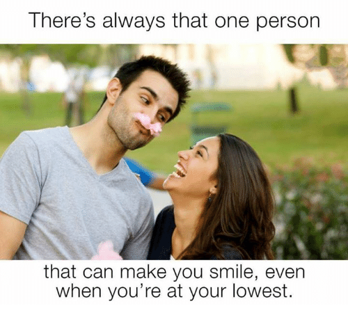 Theres Always That One Person That Can Make You Smile Even When You