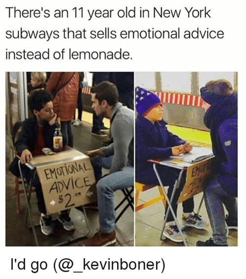 Advice, Funny, and Meme: There's an 11 year old in New York  subways that sells emotional advice  instead of lemonade.  EMOTIONAL  ADVIC  $2 I'd go (@_kevinboner)