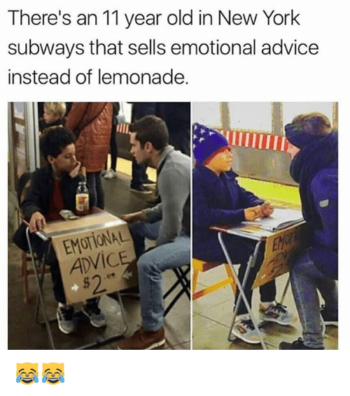 Advice, Memes, and New York: There's an 11 year old in New York  subways that sells emotional advice  instead of lemonade.  EMOTIONAL  ADVIC  $2 😹😹