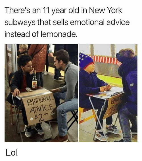 Advice, Lol, and Memes: There's an 11 year old in New York  subways that sells emotional advice  instead of lemonade.  EM  ADVIC  $2 Lol