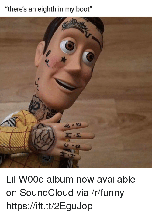 """Funny, SoundCloud, and Via: """"there's an eighth in my boot"""" Lil W00d album now available on SoundCloud via /r/funny https://ift.tt/2EguJop"""
