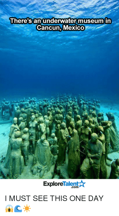 Memes, Cancun, and Mexico: There's an underwater museum in  Cancun, Mexico  Talent  Explore I MUST SEE THIS ONE DAY 😱🌊☀