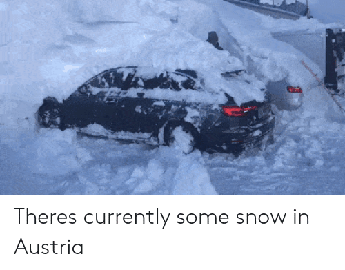 Snow, Austria, and Currently: Theres currently some snow in Austria