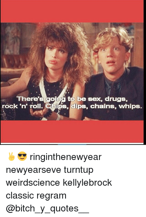 aedab7e7df Bitch, Drugs, and Sex: There's goi to be sex, drugs, rock. ✌ 😎  ringinthenewyear newyearseve turntup weirdscience ...
