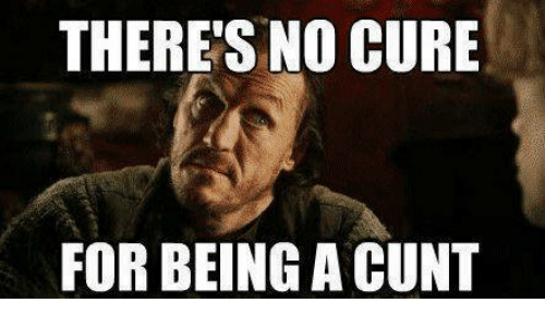 [Image: theres-no-cure-for-being-a-cunt-5079820.png]