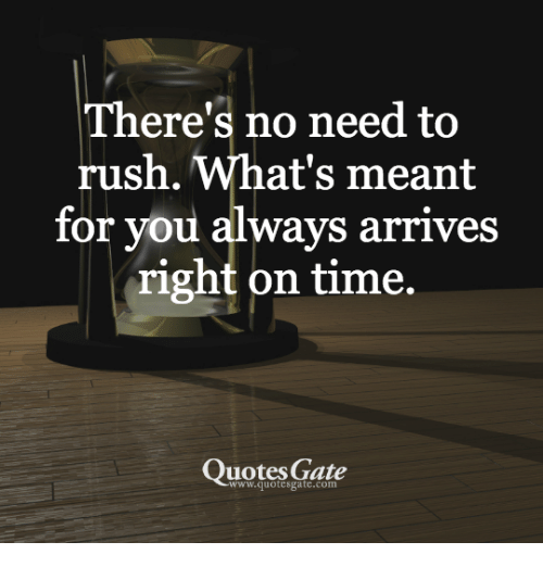 Theres No Need To Rush Whats Meant For You Always Arrives Right On