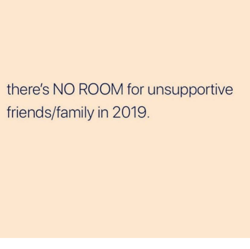 there s no room for unsupportive friendsfamily in family