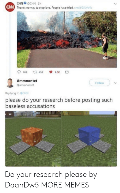 cnn.com, Dank, and Memes: There's no way to stop lava. People have tried.t/2KWac  Ammnontet  @ammnontet  Follow  Replying to @CNN  please do your research before posting such  baseless accusations Do your research please by DaanDw5 MORE MEMES