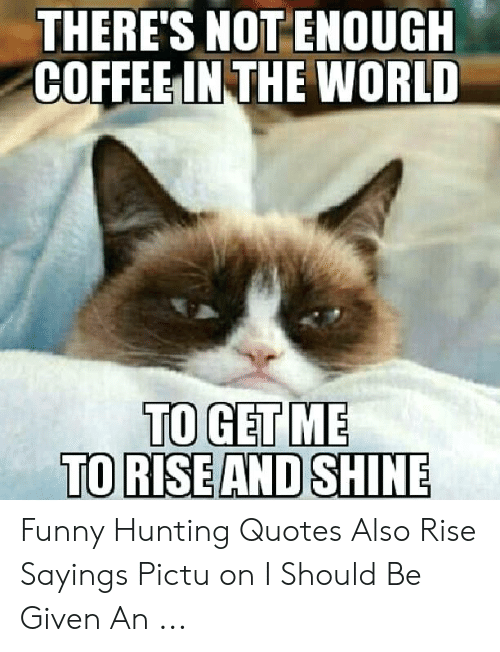 Theres Not Enough Coffeeinthe World To Get Me Toriseand Shine Funny