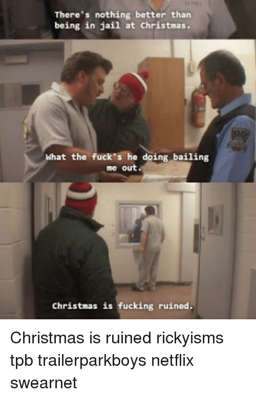 Trailer Park Boys Christmas.There S Nothing Better Than Being In Jail At Christmas At