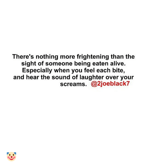 There's Nothing More Frightening Than the Sight of Someone