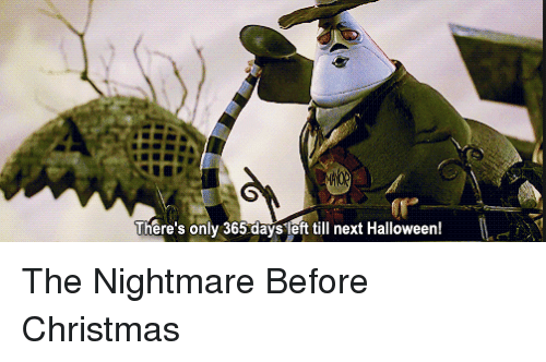 christmas halloween and memes theres only 365 days left till next halloween the nightmare before christmas