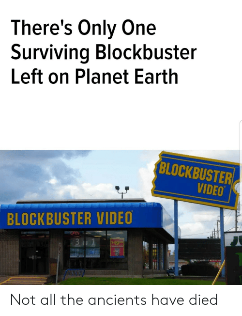 Blockbuster, Videos, and Earth: There's Only One  Surviving Blockbuster  Left on Planet Earth  BLOCKBUSTER  VIDEO  BLOCKBUSTER VIDEO  $1999 Not all the ancients have died