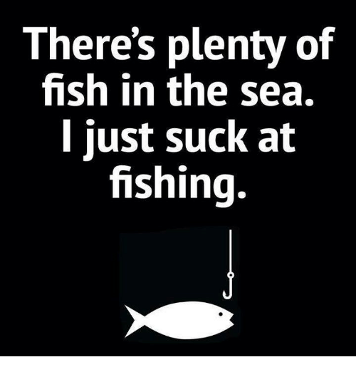 theres plenty of fish in the sea just suck at 3590752 ✅ 25 best memes about plenty of fish in the sea plenty of fish