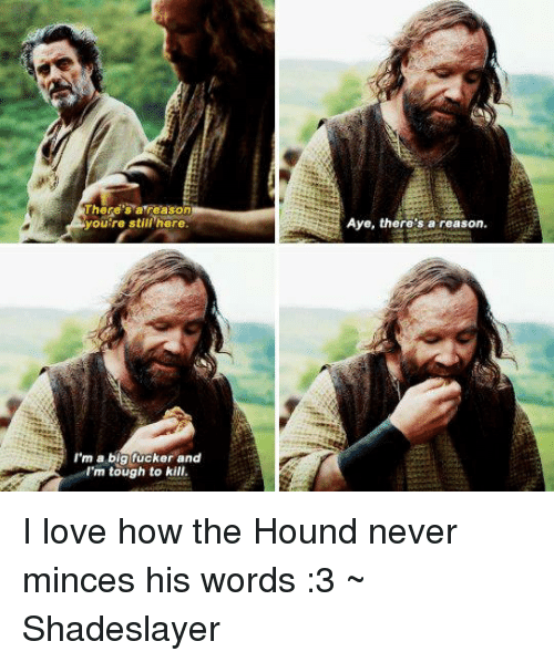 theres reason you re still here im a big fucker 5311916 ✅ 25 best memes about the hound the hound memes