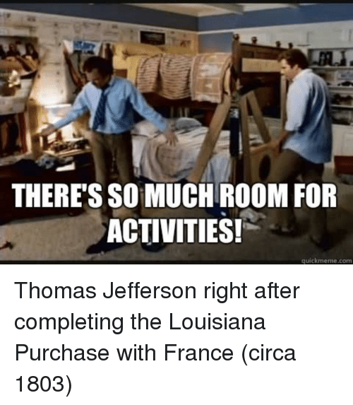 Theres So Much Room For Activities Quickmemecom Thomas Jefferson