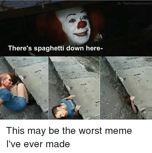 theres spaghetti down here ig the funny introvert this may 18802799 25 best the worst meme memes worst meme memes, the worst meme