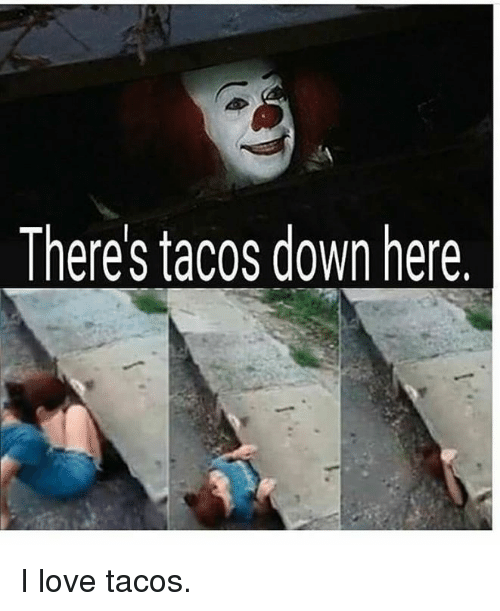 theres tacos down here i love tacos 18995332 theres tacos down here i love tacos love meme on me me