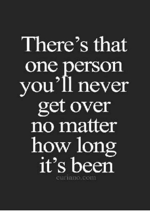 Theres That One Person Youll Never Get Over No Matter How Long