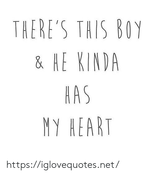 Heart, Boy, and Net: THERE'S THIS BOY  & HE KINDA  HAS  MY HEART https://iglovequotes.net/